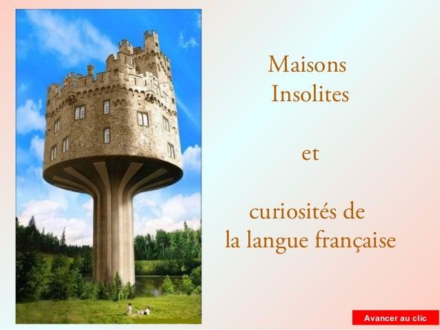 Maisons Insolites et curiosités de la langue française Avancer au clic