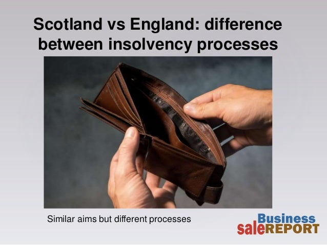 Scotland vs England: difference between insolvency processes Similar aims but different processes