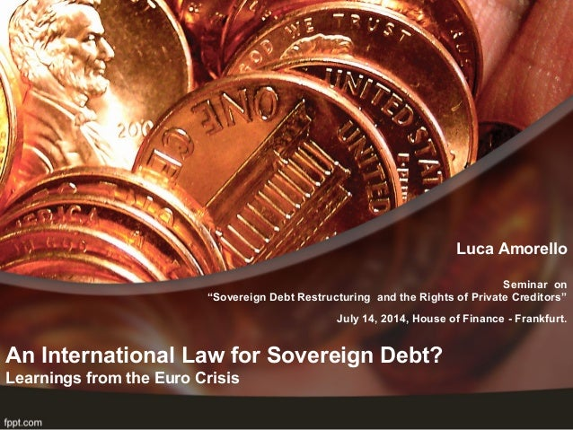 """An International Law for Sovereign Debt? Learnings from the Euro Crisis Luca Amorello Seminar on """"Sovereign Debt Restructu..."""