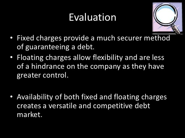floating charges Why is the distinction between fixed and floating charges important 1 a floating charge holder can appoint an administrator and may also appoint an.