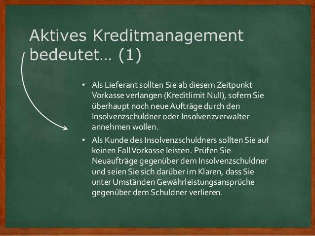 Aktives Kreditmanagement bedeutet… (1) • Als Lieferant sollten Sie ab diesem Zeitpunkt Vorkasse verlangen (Kreditlimit Nul...
