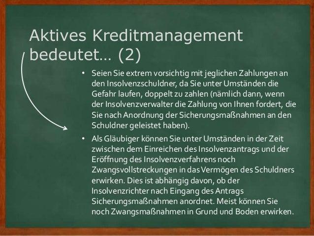Aktives Kreditmanagement bedeutet… (2) • Seien Sie extrem vorsichtig mit jeglichen Zahlungen an den Insolvenzschuldner, da...