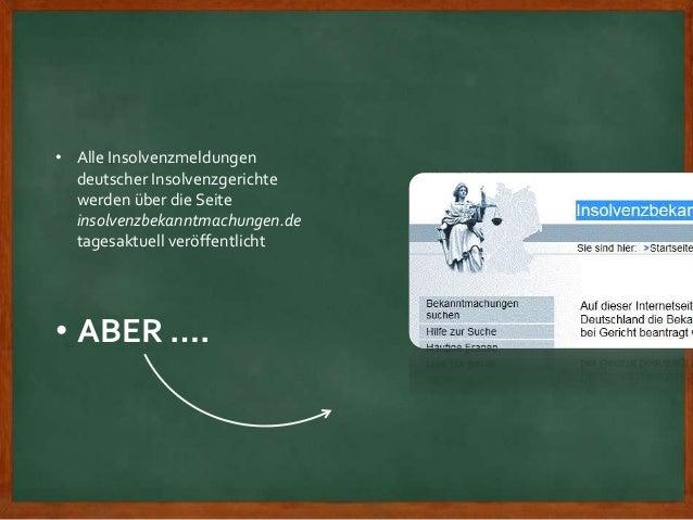 • Alle Insolvenzmeldungen deutscher Insolvenzgerichte werden über die Seite insolvenzbekanntmachungen.de tagesaktuell verö...