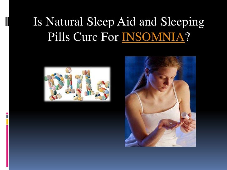 Is Natural Sleep Aid and Sleeping Pills Cure For INSOMNIA?<br />