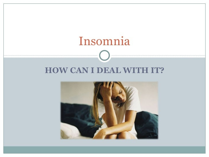 HOW CAN I DEAL WITH IT? Insomnia