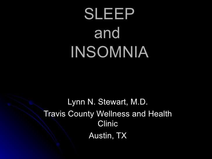 SLEEP and  INSOMNIA Lynn N. Stewart, M.D. Travis County Wellness and Health Clinic Austin, TX