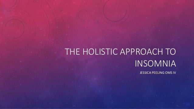 THE HOLISTIC APPROACH TO INSOMNIA JESSICA PEELING OMS IV
