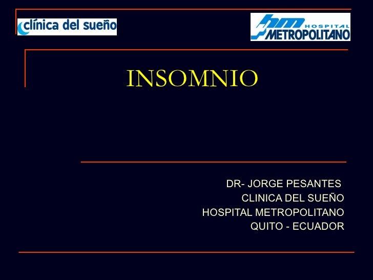 INSOMNIO DR- JORGE PESANTES  CLINICA DEL SUEÑO HOSPITAL METROPOLITANO QUITO - ECUADOR