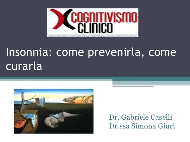 Insonnia: come prevenirla, come curarla Dr. Gabriele Caselli Dr.ssa Simona Giuri