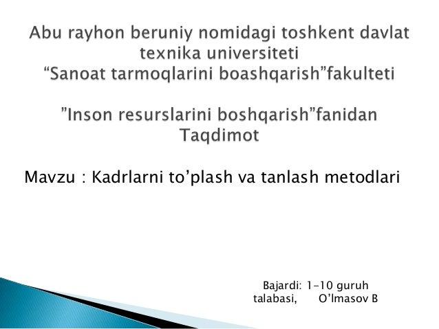 """Mavzu : Kadrlarni to""""plash va tanlash metodlariBajardi: 1-10 guruhtalabasi, O""""lmasov B"""