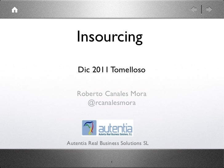 Insourcing    Dic 2011 Tomelloso    Roberto Canales Mora       @rcanalesmoraAutentia Real Business Solutions SL           ...