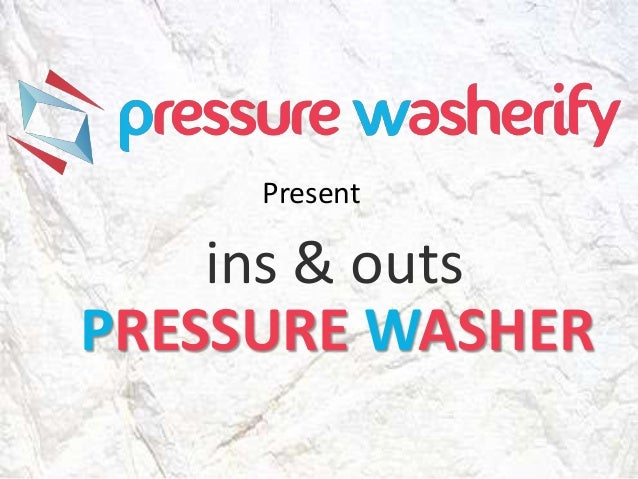 ins & outs PRESSURE WASHER Present