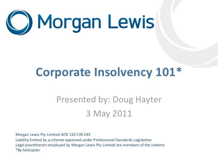 CorporateInsolvency101*                     Presentedby:DougHayter                            3May2011MorganLewis...