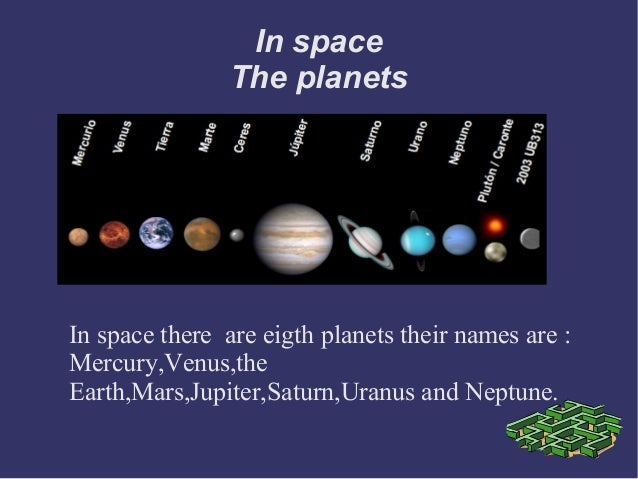 In space                The planetsIn space there are eigth planets their names are :Mercury,Venus,theEarth,Mars,Jupiter,S...