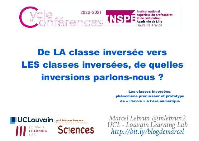 De LA classe inversée vers LES classes inversées, de quelles inversions parlons-nous ? Marcel Lebrun @mlebrun2 UCL - Louva...