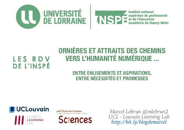 Marcel Lebrun @mlebrun2 UCL - Louvain Learning Lab http://bit.ly/blogdemarcel ORNIÈRES ET ATTRAITS DES CHEMINS VERS L'HUMA...