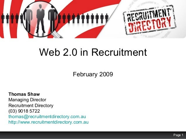 Web 2.0 in Recruitment February 2009 Thomas Shaw Managing Director Recruitment Directory (03) 9018 5722 thomas@recruitment...