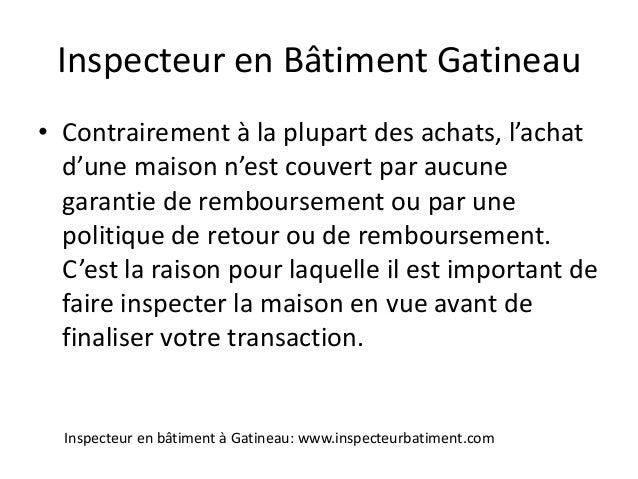 Inspecteur en Bâtiment Gatineau• Contrairement à la plupart des achats, l'achat  d'une maison n'est couvert par aucune  ga...