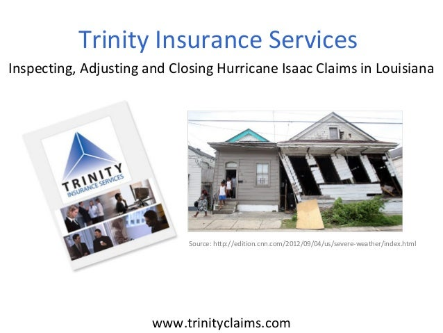 www.trinityclaims.comInspecting, Adjusting and Closing Hurricane Isaac Claims in LouisianaTrinity Insurance ServicesSource...