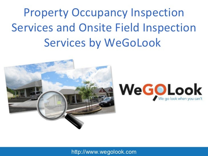 Property Occupancy InspectionServices and Onsite Field Inspection      Services by WeGoLook           http://www.wegolook....