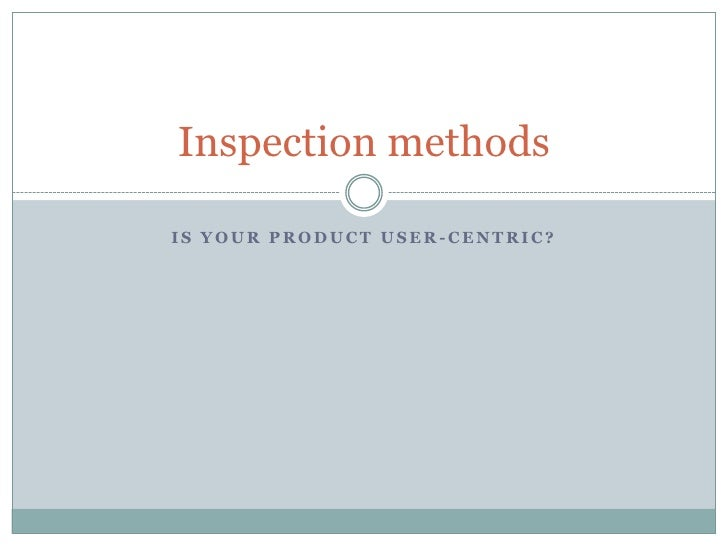 Is your product user-centric?<br />Inspection methods<br />