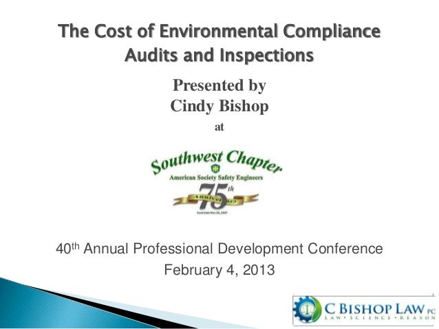 The Cost of Environmental ComplianceAudits and InspectionsPresented byCindy Bishopat40th Annual Professional Development C...