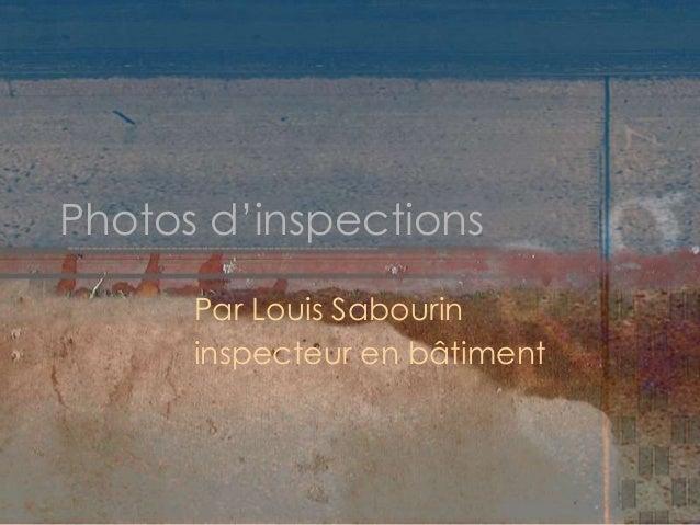 Photos d'inspections Par Louis Sabourin inspecteur en bâtiment