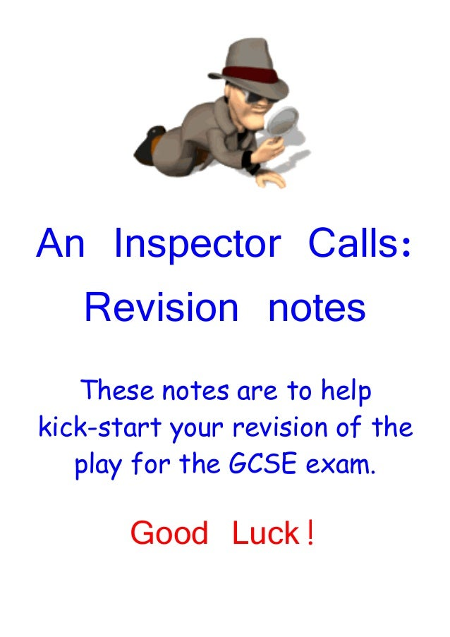 An Inspector Calls:  Revision notes   These notes are to helpkick-start your revision of the   play for the GCSE exam.    ...