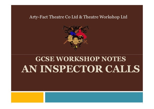 Arty-Fact Theatre Co Ltd & Theatre Workshop Ltd   GCSE WORKSHOP NOTESAN INSPECTOR CALLS