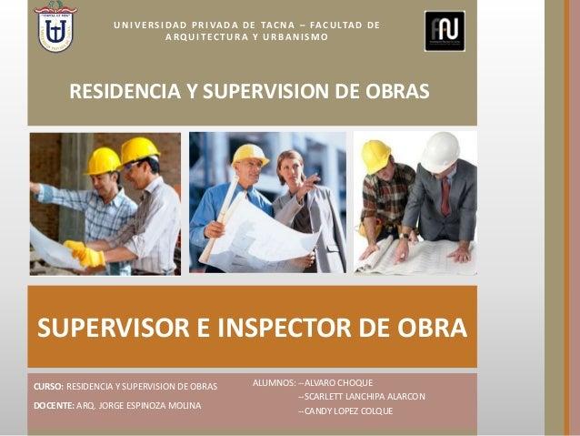 CURSO: RESIDENCIA Y SUPERVISION DE OBRAS DOCENTE: ARQ. JORGE ESPINOZA MOLINA ALUMNOS: --ALVARO CHOQUE --SCARLETT LANCHIPA ...