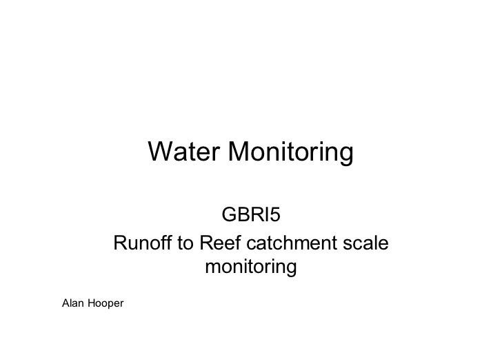 Water Monitoring                     GBRI5         Runoff to Reef catchment scale                   monitoringAlan Hooper