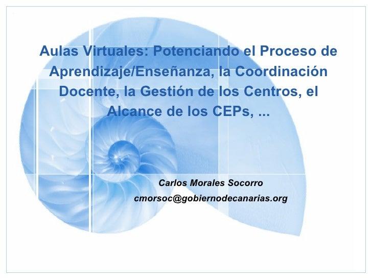 Aulas Virtuales: Potenciando el Proceso de Aprendizaje/Enseñanza, la Coordinación Docente, la Gestión de los Centros, el A...