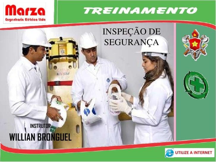 INSPEÇÃO DE                    SEGURANÇA     INSTRUTORWILLIAN BRONGUEL                                 UTILIZE A INTERNET