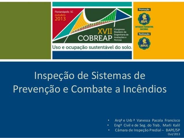 Inspeção de Sistemas de Prevenção e Combate a Incêndios • Arqª e Urb ª Vanessa Pacola Francisco • Engª Civil e de Seg. do ...