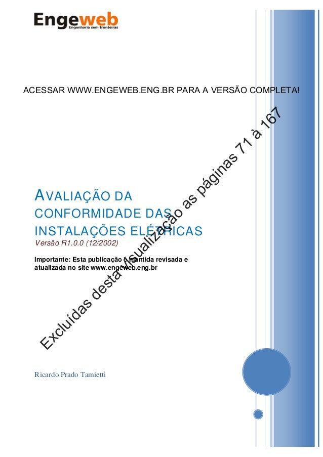 Ricardo Prado Tamietti AVALIAÇÃO DA CONFORMIDADE DAS INSTALAÇÕES ELÉTRICAS Versão R1.0.0 (12/2002) Importante: Esta pub...