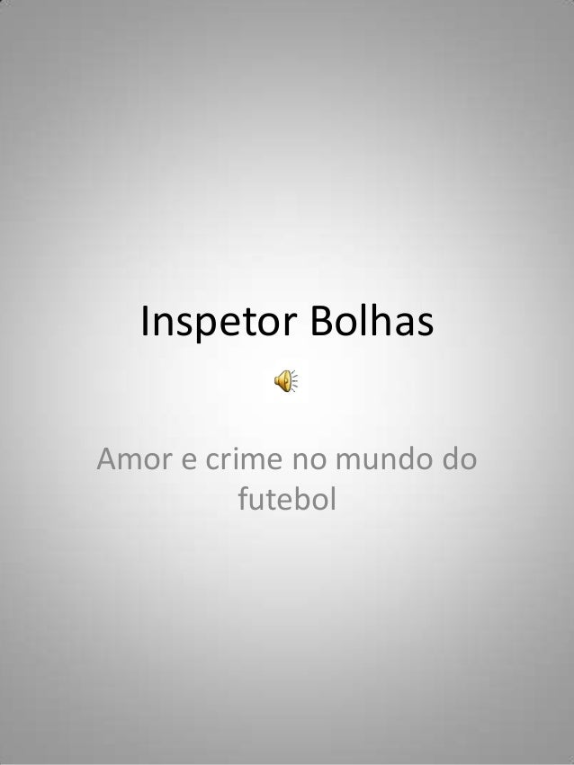 Inspetor Bolhas Amor e crime no mundo do futebol