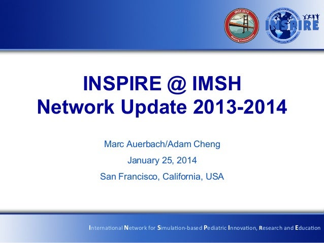 INSPIRE @ IMSH Network Update 2013-2014	    Marc Auerbach/Adam Cheng January 25, 2014 San Francisco, California, USA  Inte...