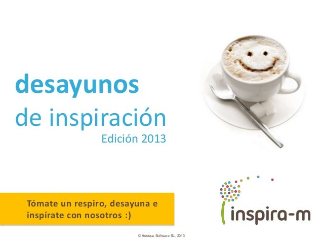 desayunos          Somos los que nos inspirasde inspiración                 Edición 2013 Tómate un respiro, desayuna e ins...