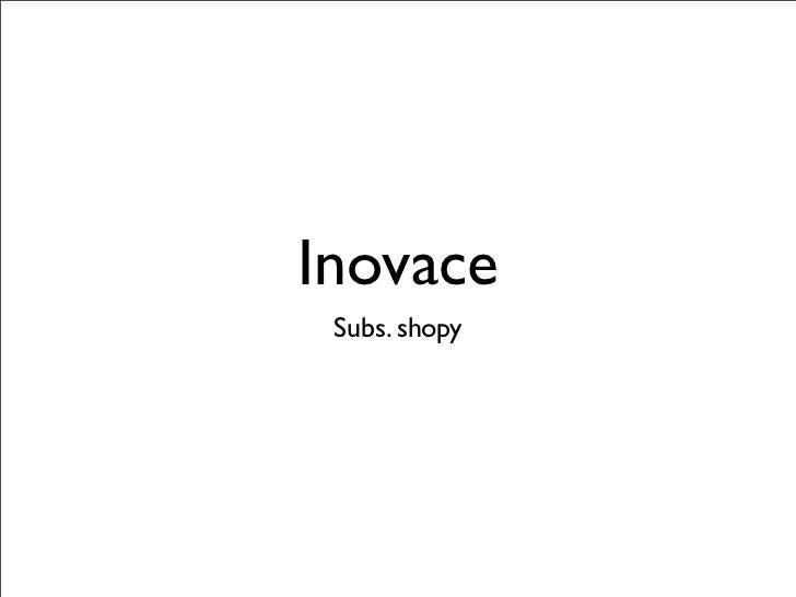 Inovace Subs. shopy