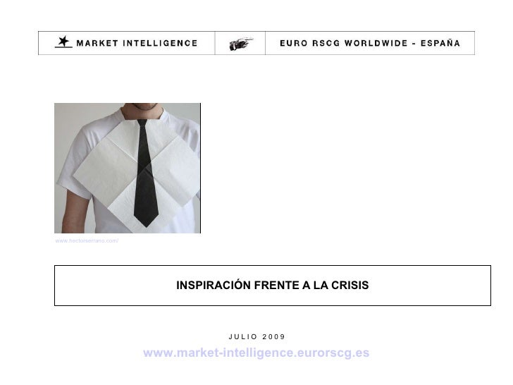 INSPIRACIÓN FRENTE A LA CRISIS www.hectorserrano.com / J U L I O  2 0 0 9 www.market-intelligence.eurorscg.es