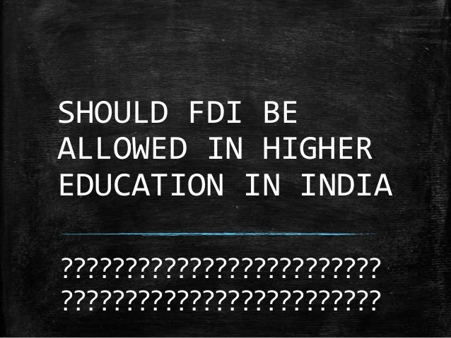 SHOULD FDI BE ALLOWED IN HIGHER EDUCATION IN INDIA ????????????????????????? ?????????????????????????