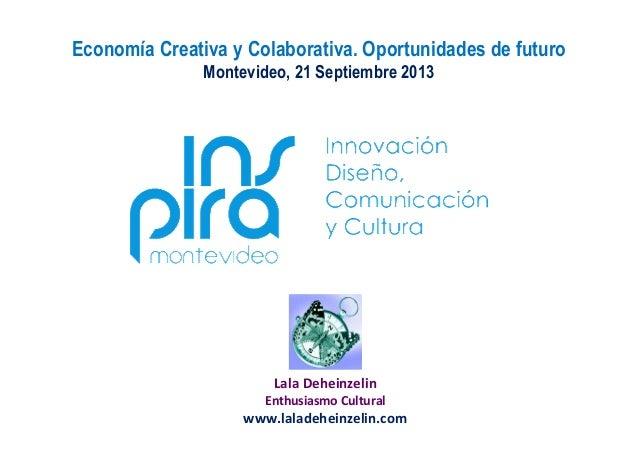Lala Deheinzelin Enthusiasmo Cultural www.laladeheinzelin.com Economía Creativa y Colaborativa. Oportunidades de futuro Mo...