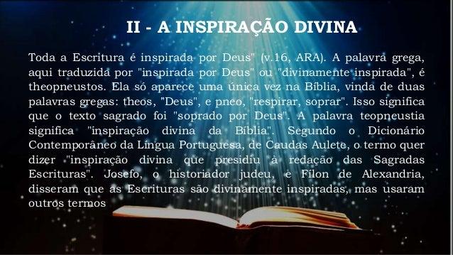 """II - A INSPIRAÇÃO DIVINA Estamos acostumados com duas traduções: """"toda Escritura divinamente inspirada é proveitosa"""" e """"to..."""