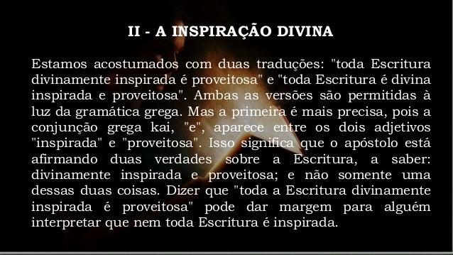 II - A INSPIRAÇÃO DIVINA A autoridade da Bíblia deriva de sua origem divina. O selo dessa autoridade aparece em expressões...
