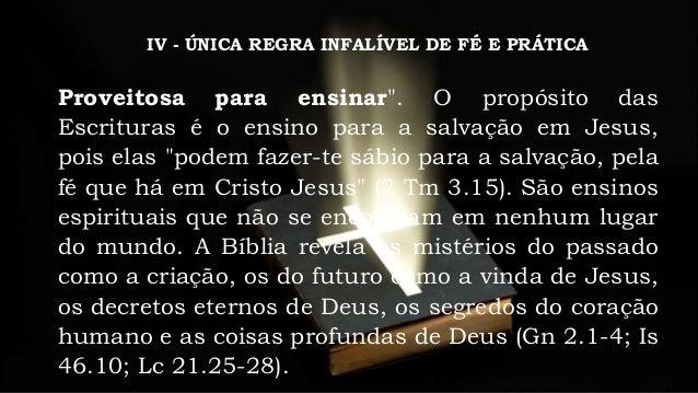 """IV - ÚNICA REGRA INFALÍVEL DE FÉ E PRÁTICA A conduta humana. A Bíblia corrige o erro e é útil para orientar a vida sendo """"..."""