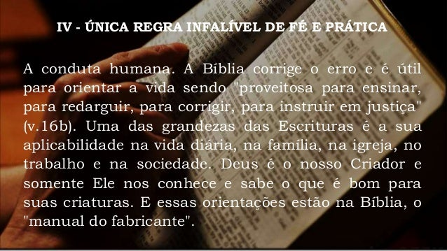 IV - ÚNICA REGRA INFALÍVEL DE FÉ E PRÁTICA As traduções da Bíblia. A autoridade e as instruções das Escrituras valem para ...