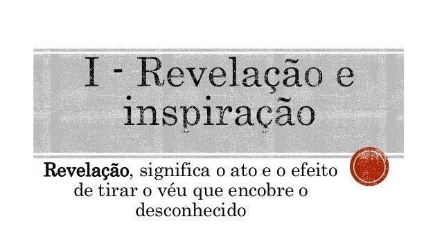 """A palavra """"revelação"""", apocalipsis, em grego, significa o ato e o efeito de tirar o véu que encobre o desconhecido. Nas Es..."""