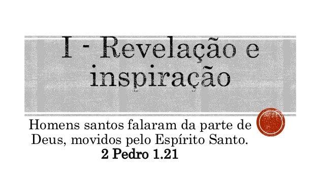 É o registro dessa revelação sob a influência do Espírito Santo, que penetra até as profundezas de Deus (1 Co 2.10-13). Di...