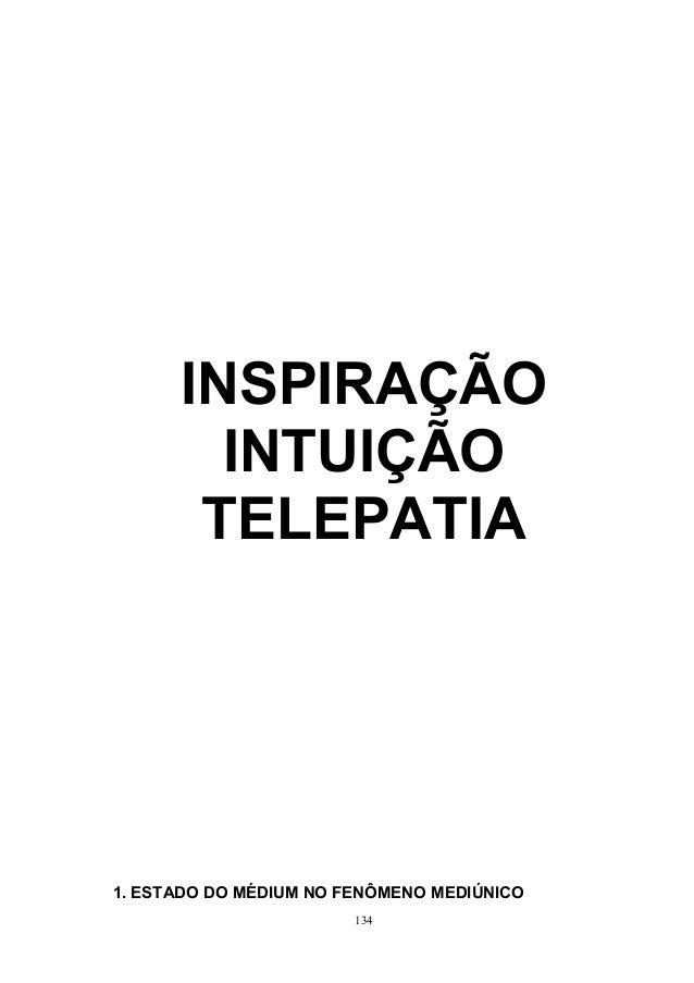 INSPIRAÇÃO  INTUIÇÃO  TELEPATIA  1. ESTADO DO MÉDIUM NO FENÔMENO MEDIÚNICO  134