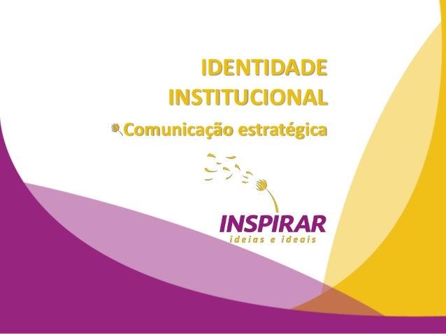 IDENTIDADE  INSTITUCIONAL  Comunicação estratégica